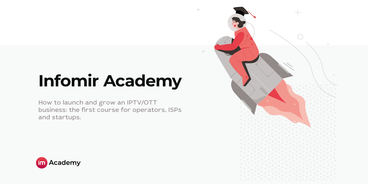 We launched Infomir Academy — the first course on launching IPTV/OTT projects