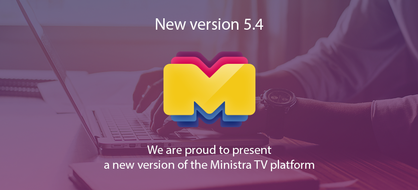 Introducing a new version of the Ministra TV platform