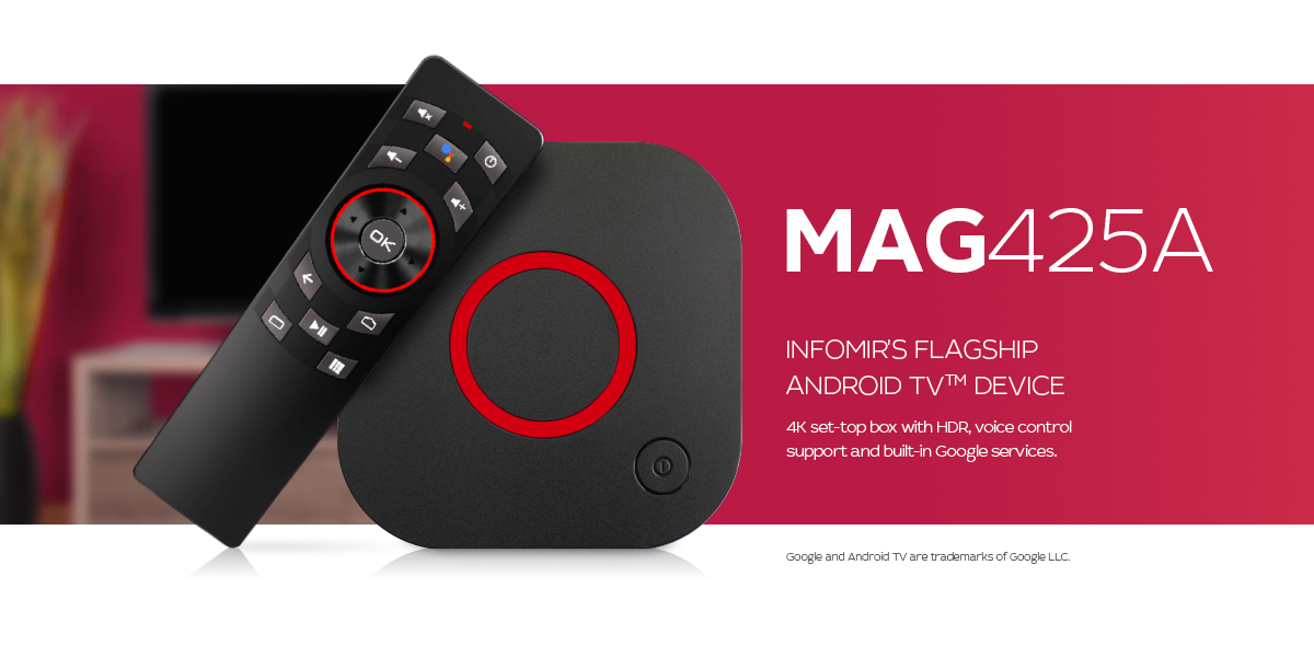 Infomir presents MAG425A—our flagship Android TV<sup>TM</sup> device